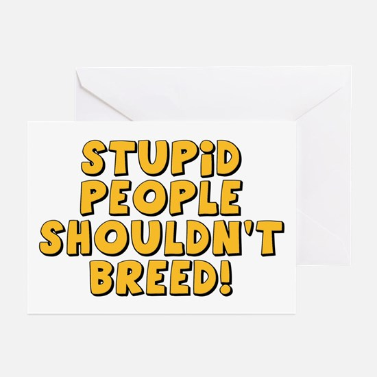 Stupid People Shouldn't Breed Greeting Cards (Pk o