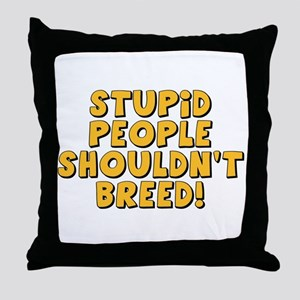 Stupid People Shouldn't Breed Throw Pillow
