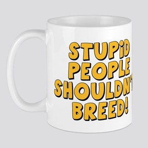 Stupid People Shouldn't Breed Mug