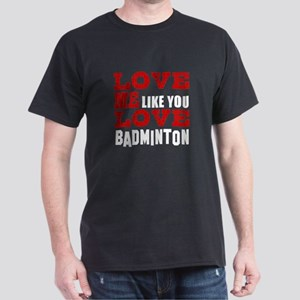 Love Me Like You Love Badminton Dark T-Shirt