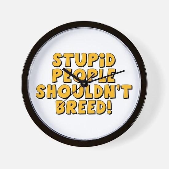 Stupid People Shouldn't Breed Wall Clock