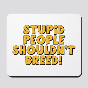 Stupid People Shouldn't Breed Mousepad