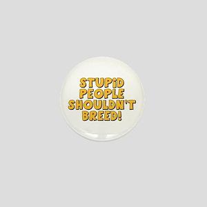 Stupid People Shouldn't Breed Mini Button