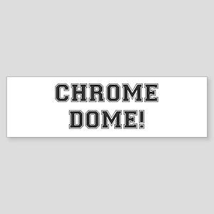 CHROME DOME - BALDY Bumper Sticker