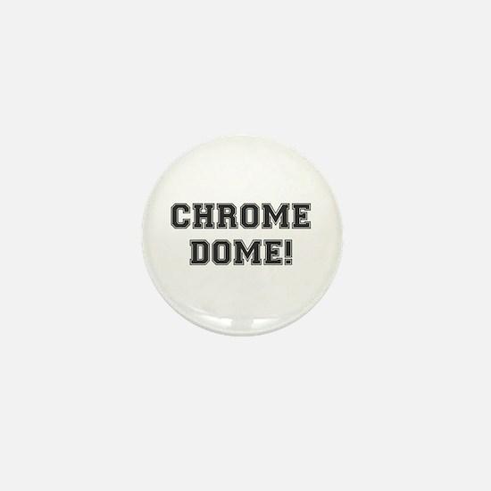 CHROME DOME - BALDY Mini Button