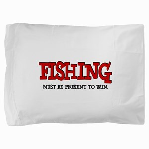 Must Be Present To Win Pillow Sham