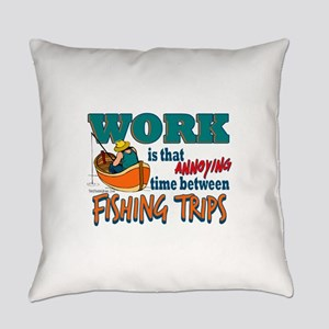 Work vs Fishing Trips Everyday Pillow