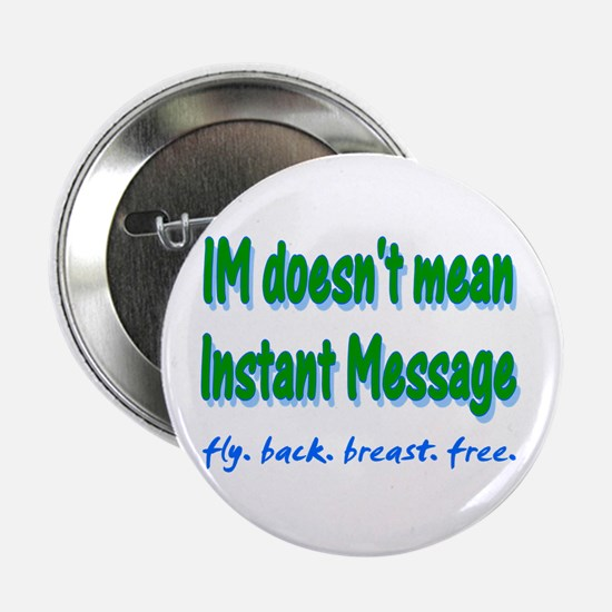 IM it doesn't mean Instant Me Button