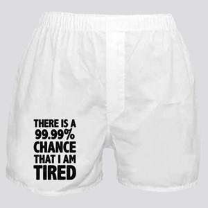 There is a 99.99% chance that I am Ti Boxer Shorts