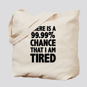 There is a 99.99% chance that I am Tired Tote Bag