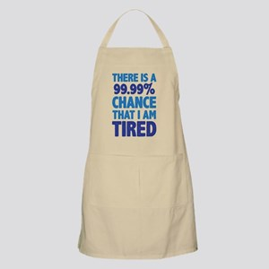 There is a 99.99% chance that I am Tired Apron
