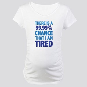 There is a 99.99% chance that I Maternity T-Shirt