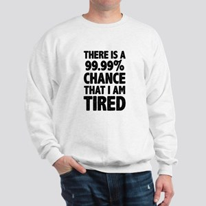 There is a 99.99% chance that I am Tire Sweatshirt