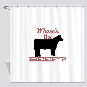 Where's The Beef? Shower Curtain