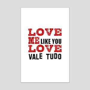 Love Me Like You Love Vale Tudo Mini Poster Print