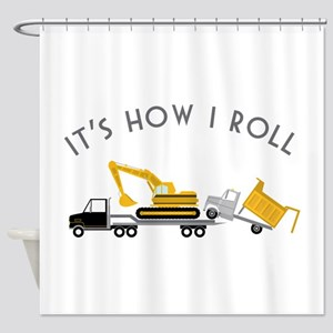It's How I Roll Shower Curtain