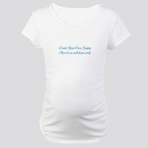 CREATE YOUR OWN GIFT SAYING/MEME Maternity T-Shirt