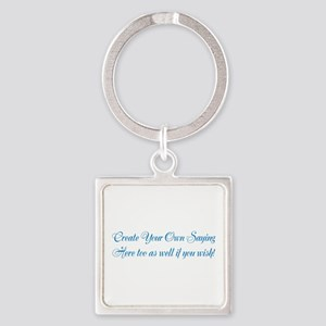 CREATE YOUR OWN GIFT SAYING/MEME Square Keychain
