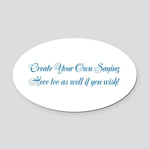 CREATE YOUR OWN GIFT SAYING/MEME Oval Car Magnet