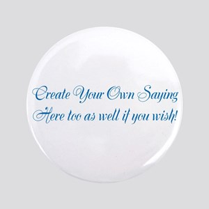 "CREATE YOUR OWN GIFT SAYING/MEME 3.5"" Button"