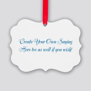 CREATE YOUR OWN GIFT SAYING/MEME Picture Ornament