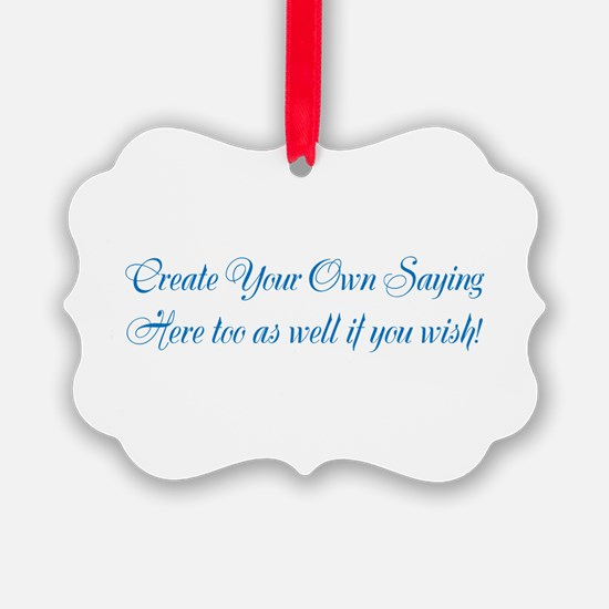 CREATE YOUR OWN GIFT SAYING/MEME Ornament