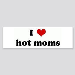 I Love hot moms Bumper Sticker