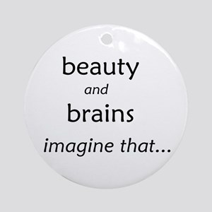 Beauty and Brains Ornament (Round)