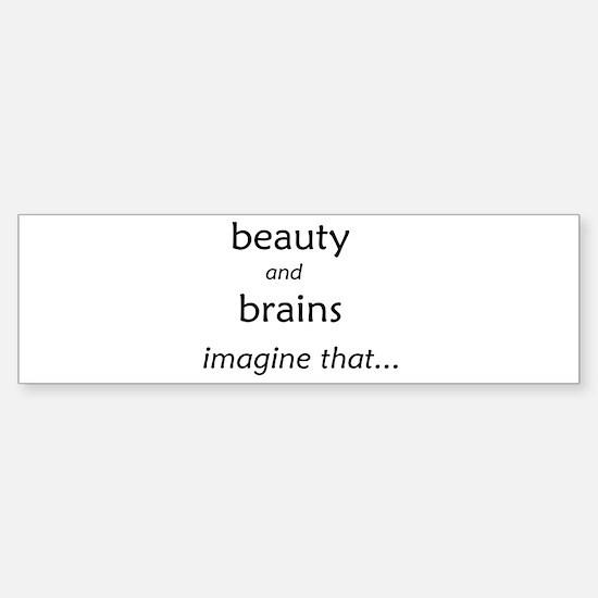 Beauty and Brains Bumper Bumper Bumper Sticker