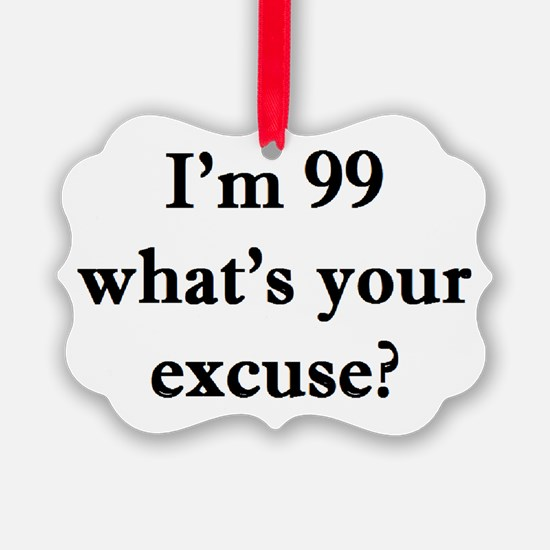 99 your excuse 2 Ornament