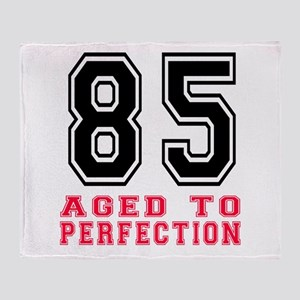 85 Aged To Perfection Birthday Desig Throw Blanket