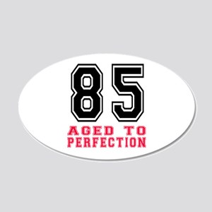 85 Aged To Perfection Birthd 20x12 Oval Wall Decal