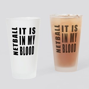 Netball it is in my blood Drinking Glass