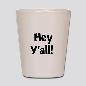 Hey Yall Shot Glass