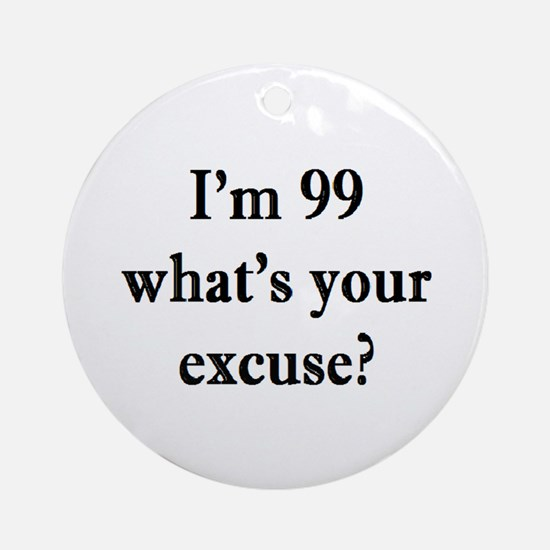 99 your excuse 3 Ornament (Round)