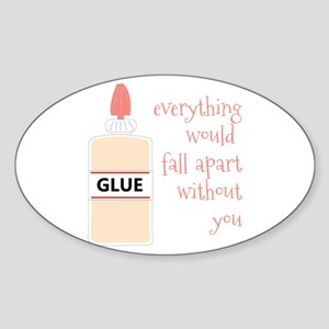Glue Everything Would Fall Apart Without You Stick