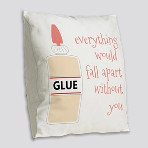 Glue Everything Would Fall Apart Without You Burla