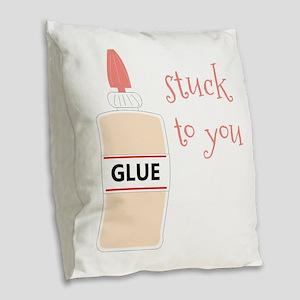 Glue Stuck To You Burlap Throw Pillow