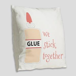 Glue We Stick Together Burlap Throw Pillow
