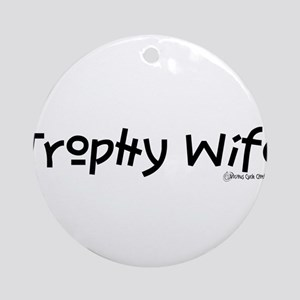 Trophy Wife (BLACK) Ornament (Round)