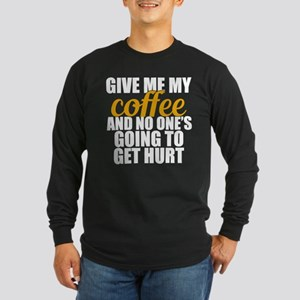 Give Me Coffee Long Sleeve Dark T-Shirt