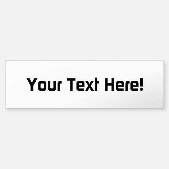 Your Text (bumper) Bumper Car Car Sticker