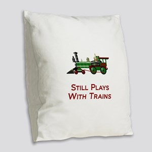 Still Plays With Trains Burlap Throw Pillow