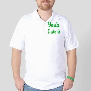 Yeah I ate it Golf Shirt