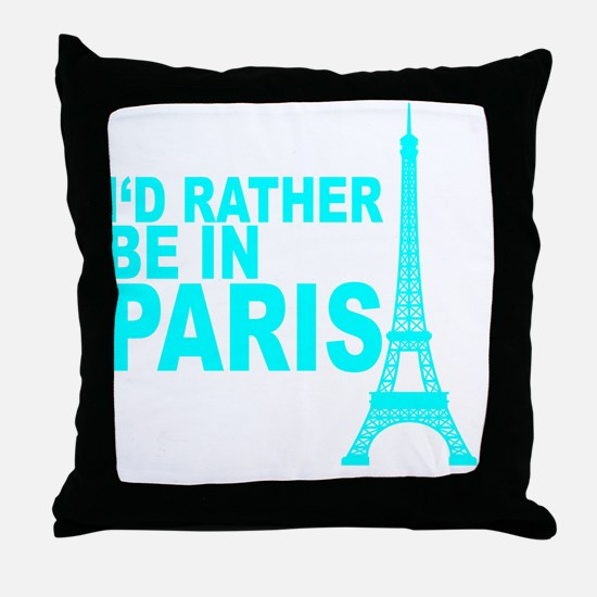 Cute Id rather be in paris Throw Pillow