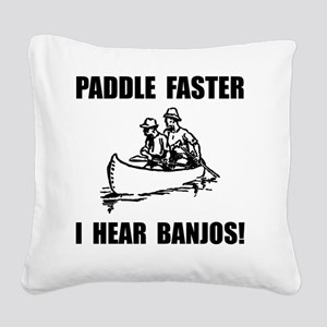 Paddle Faster Hear Banjos 2 Square Canvas Pillow