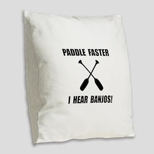 Paddle Faster Hear Banjos Burlap Throw Pillow