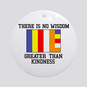 No Wisdom Greater Than Kindness Ornament (Round)