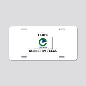 I Love Carrollton Texas USA Aluminum License Plate