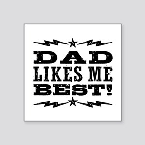 """Dad Likes Me Best Square Sticker 3"""" x 3"""""""